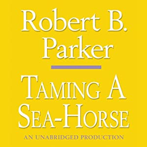Taming a Sea-Horse: A Spenser Novel | [Robert B. Parker]