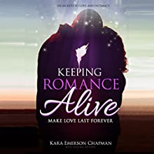Keeping Romance Alive: Secrets to Making Love Last Forever (       UNABRIDGED) by Kara Emerson Chapman Narrated by Donna Havern