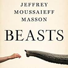 Beasts: What Animals Can Teach Us About the Origins of Good Evil (       UNABRIDGED) by Jeffrey Moussaieff Masson Narrated by Edoardo Ballerini