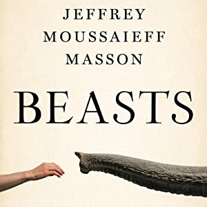 Beasts: What Animals Can Teach Us About the Origins of Good Evil | [Jeffrey Moussaieff Masson]