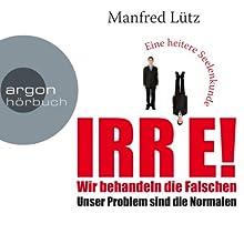 IRRE! Wir behandeln die Falschen: Unser Problem sind die Normalen | Livre audio Auteur(s) : Manfred Lütz Narrateur(s) : Manfred Lütz