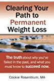 Clearing Your Path to Permanent Weight Loss: The truth about why you've failed in the past, and what you must know to succeed now.