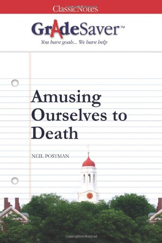 amusing ourselves to death themes gradesaver  amusing ourselves to death study guide