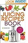 The Juicing Recipes Book: 150 Healthy...