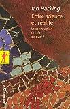 Entre science et réalité (French Edition) (270715640X) by Ian Hacking