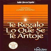 Te Regalo Lo Que Se Te Antoje [Your Heart's Desire] | [Conny Mendez]