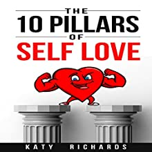 Self Love: The 10 Pillars of Self Love | Livre audio Auteur(s) : Katy Richards Narrateur(s) : Kimberly Hughey