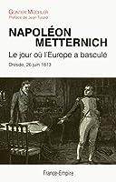 Napoléon - Metternich, le jour où l'Europe a basculé, Dresde, 26 juin 1813