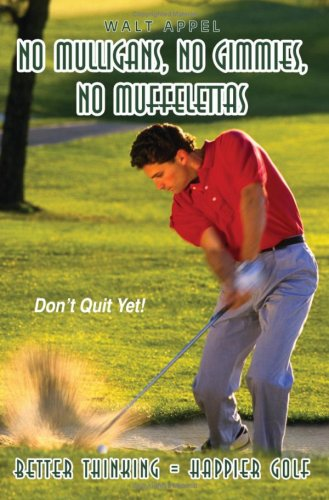 No Mulligans, No Gimmies, No Muffelettas: Better Thinking = Happier Golf