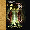 Empire of Bones: Ashtown Burials #3 (       UNABRIDGED) by N. D. Wilson Narrated by Thomas Vincent Kelly