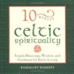 10-Minute Celtic Spirituality: Simple...