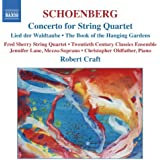 Schoenberg, A.: Concerto For String Quartet / The Book Of The Hanging Gardens (Craft) (Schoenberg, Vol. 2)