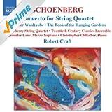 Schoenberg, A.: Concerto For String Quartet / The Book Of The Hanging Gardens (Craft) (Schoenberg, Vol. 2)