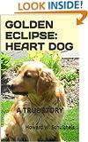 GOLDEN ECLIPSE: HEART DOG --- A True Story
