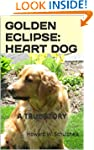 GOLDEN ECLIPSE: HEART DOG --- A True...