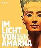 Im Licht von Amarna: 100 Jahre Fund der Nofretete - Staatlichen Museen zu Berlin Preußischer Kulturbesitz