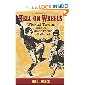 Hell on Wheels: Wicked Towns Along the Union Pacific Railroad by Dick Kreck and David Fridtjof Halass