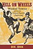 img - for Hell on Wheels: Wicked Towns Along the Union Pacific Railroad book / textbook / text book