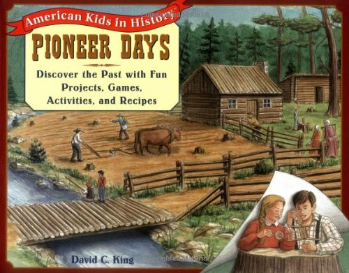 Pioneer Days: Discover the Past with Fun Projects, Games, Activities, and Recipes (American Kids in History Series)