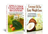 ESSENTIAL OILS BOX SET#3: Coconut Oil for Easy Weight Loss 2nd Edition & Apple Cider Vinegar for Beginners (Coconut oil recipes, coconut oil miracle, coconut oil book) (Natural Remedies)