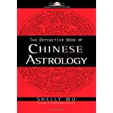 The Definitive Book of Chinese Astrology ~ Shelly Wu