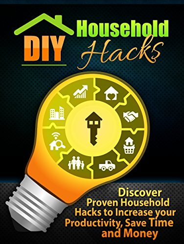 DIY Household Hacks: Discover Proven Household Hacks to  Increase  your Productivity, Save Time and Money (Diy Projects, Home improvement, Diy,) PDF