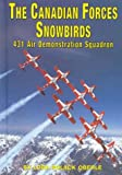 img - for The Canadian Forces Snowbirds: 431 Air Demonstration Squadron (Serving Your Country) by Lora Polack Oberle (2001-01-01) book / textbook / text book