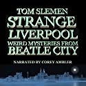 Strange Liverpool Audiobook by Tom Slemen Narrated by Corey Ambler