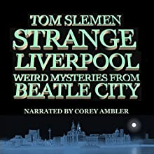 Strange Liverpool (       UNABRIDGED) by Tom Slemen Narrated by Corey Ambler