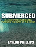 img - for Submerged: A 63-day bible study passionately pursuing the heart of the Father book / textbook / text book
