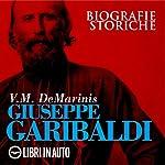 Giuseppe Garibaldi. Biografie Storiche | V. M. De Marinis