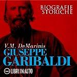 Giuseppe Garibaldi. Biografie Storiche