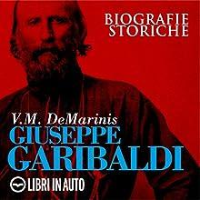 Giuseppe Garibaldi. Biografie Storiche Audiobook by V.M. De Marinis Narrated by Marcello Pozza, Giancarlo De Angeli