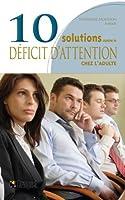 10 Solutions contre le déficit d'attention chez l'adulte : Comment surmonter l'inattention chronique et atteindre vos objectifs