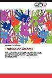 Educación Infantil: Pensamiento, Inteligencia, Creatividad, Competencias, Valores y Actitudes Intelectuales (Spanish Edition)