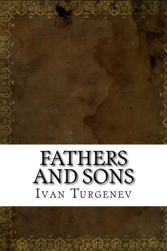 a literary analysis of fathers and sons by ivan turgenev Fathers and sons summary plot overview and analysis written by an experienced literary critic full study guide for this title currently under development to be notified when we launch a this one-page guide includes a plot summary and brief analysis of fathers and sons by ivan turgenev.