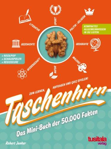 Taschenhirn. Allgemeinbildung in 352 Listen. Zum Lernen, Nachschlagen und Quiz spielen.: Das Mini-Buch der 50.000 Fakten. Allgemeinbildung in 352 Listen