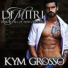 Dimitri: Immortals of New Orleans, Book 6 (       UNABRIDGED) by Kym Grosso Narrated by Ryan West