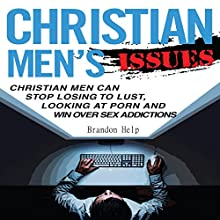 Christian Men's Issues: Christian Men Can Stop Losing to Lust, Looking at Pornography, and Win Over Sex Addicitons: Christians Lust, Book 1 (       UNABRIDGED) by Brandon Help Narrated by JC Anonymous