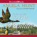 Five Miles South of Peculiar (       UNABRIDGED) by Angela Hunt Narrated by Cynthia Darlow