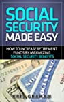 Social Security Made Easy: How to Inc...