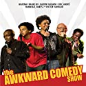 The Awkward Comedy Show  by Hannibal Buress, Eric Andre, Baron Vaughn, Marina Franklin, Victor Varnado