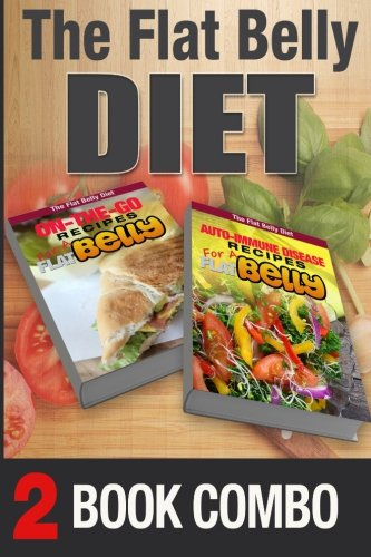 Auto-Immune Disease Recipes for a Flat Belly & On-The-Go Recipes for Flat Belly: 2 Book Combo (The Flat Belly Diet ) by Mary Atkins