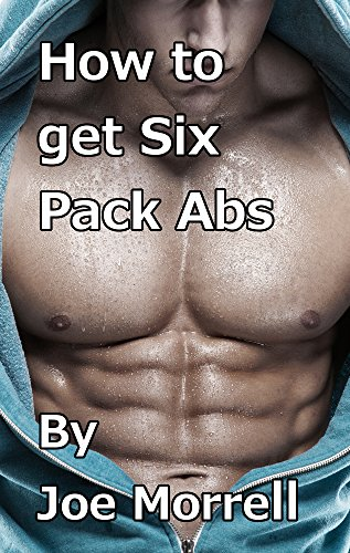 How to get Six Pack Abs: The no-nonsense guide to achieving a six pack and losing weight (English Edition)