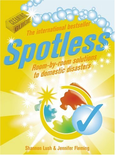 Spotless: Room-By-Room Solutions to Domestic Disasters