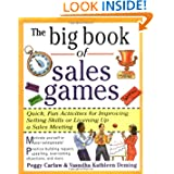 The Big Book of Sales Games: Quick, Fun Activities for Improving Selling Skills or Livening Up a Sales Meeting... by Peggy Carlaw