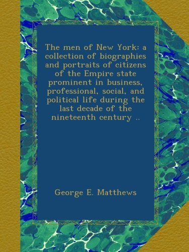 the-men-of-new-york-a-collection-of-biographies-and-portraits-of-citizens-of-the-empire-state-promin