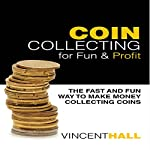 Coin Collecting for Fun & Profit: The Fast and Fun Way to Make Money Collecting Coins | Vincent Hall