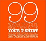 img - for 99 Ways to Cut, Sew, Trim, and Tie Your T-Shirt into Something Special by Blakeney, Faith, Blakeney, Justina, Livakovic, Anka, Schultz (2006) Spiral-bound book / textbook / text book