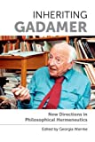 Inheriting Gadamer: New Directions in Philosophical Hermeneutics